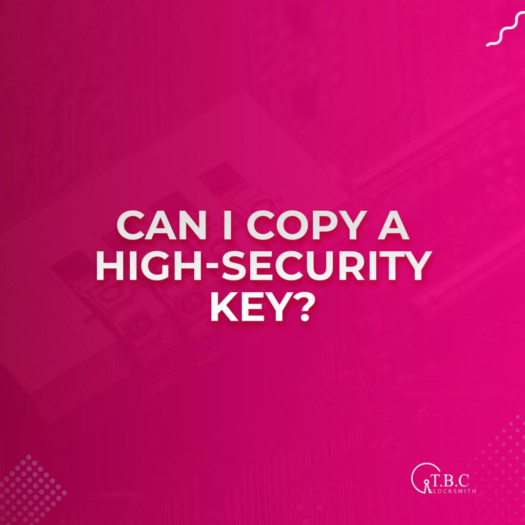 Can I Copy a High-security Key