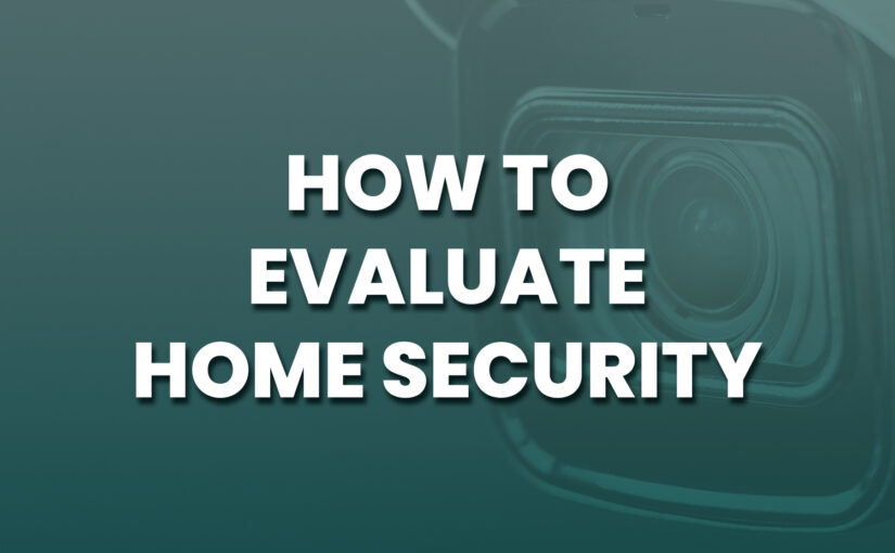 How To Evaluate Home Security